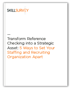 Transform Reference Checking into a Strategic Recruiting and Staffing Asset