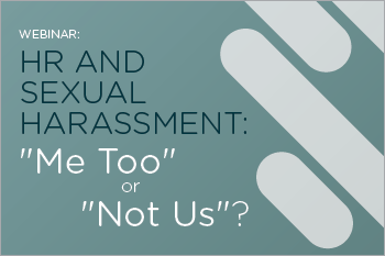 "HR & Workplace Sexual Harassment: ""Me Too"" or ""Not Us"" Webinar"
