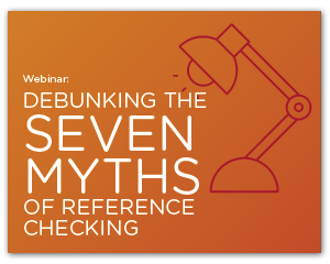 Debunking 7 Reference Checking Myths Webinar