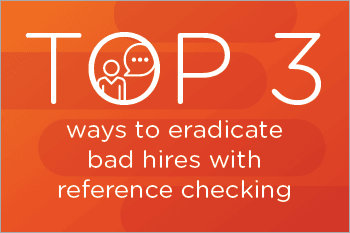 Top 3 Ways to Eradicate Bad Hires with Reference Checking Webinar