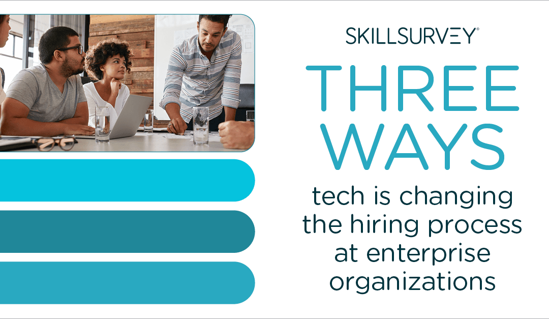 3 Ways Tech is Changing the Hiring Process at Enterprise Organizations