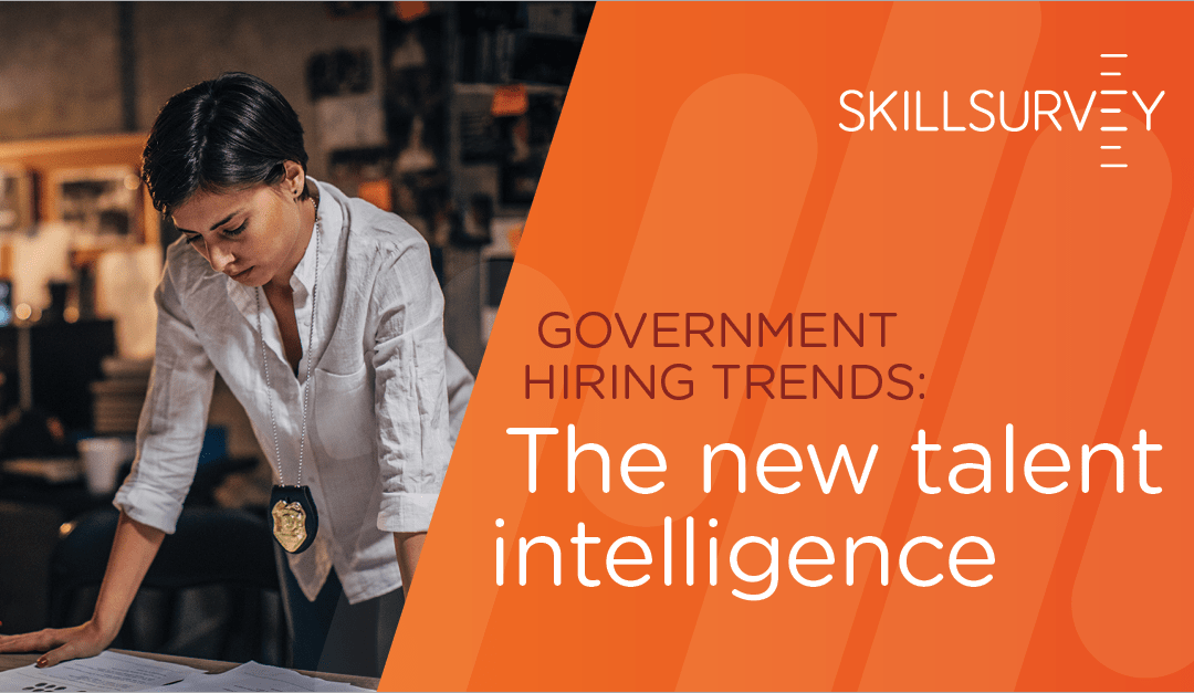 Government hiring trends:  How states, local municipalities and other agencies are using talent intelligence to find the best talent